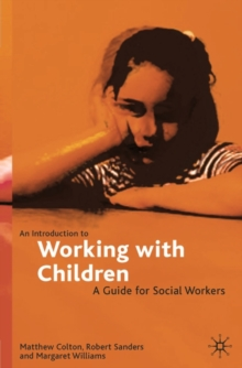 An Introduction to Working with Children : A Guide for Social Workers, Paperback