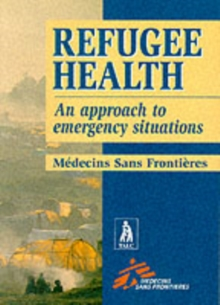 Refugee Health : An Approach to Emergency Situations, Paperback