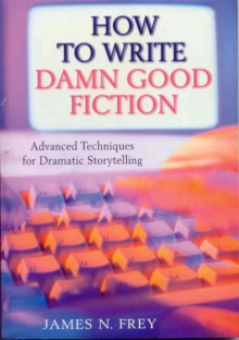 The How to Write Damn Good Fiction : Advanced Techniques for Dramatic Storytelling, Paperback
