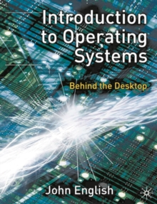 Introduction to Operating Systems : Behind the Desktop, Paperback Book