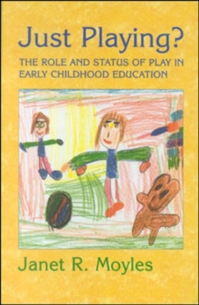 Just Playing? : Role and Status of Play in Early Childhood Education, Paperback