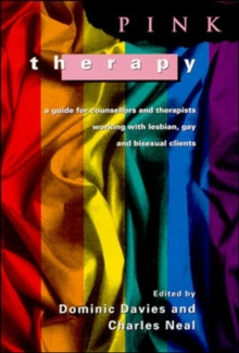 Pink Therapy : A Guide for Counsellors and Therapists Working with Lesbian, Gay and Bisexual Clients, Paperback Book
