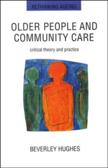 Older People and Community Care : Critical Theory and Practice, Paperback