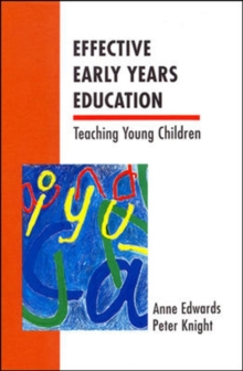 Effective Early Years Education : Teaching Young Children, Paperback