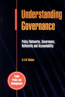 Understanding Governance : Policy Networks, Governance, Reflexivity and Accountability, Paperback