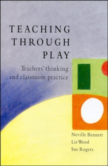 Teaching Through Play : Teachers' Thinking and Classroom Practise, Paperback