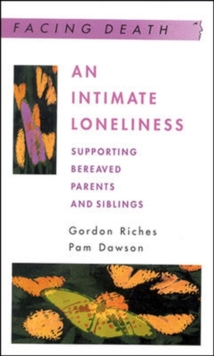 An Intimate Loneliness : Supporting Bereaved Parents and Siblings, Paperback
