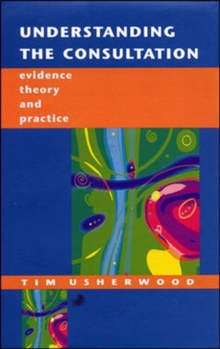 Understanding the Consultation : Evidence, Theory and Practice, Paperback