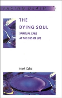 The Dying Soul : Spiritual Care at the End of Life, Paperback Book