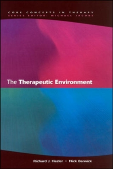 The Therapeutic Environment : Core Conditions for Facilitating Therapy, Paperback