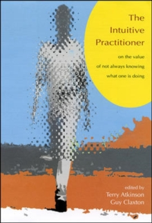 Intuitive Practitioner : On the Value of Not Always Knowing What One is Doing, Paperback