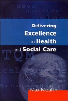 Delivering Excellence in Health and Social Care : Quality, Excellence and Performance Measurement, Paperback Book