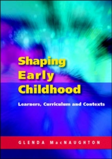 Shaping Early Childhood: Learners, Curriculum and Contexts, Paperback