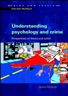 Understanding Psychology and Crime : Perspectives on Theory and Action, Paperback