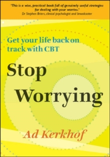 Stop Worrying : Get Your Life Back on Track with CBT, Paperback