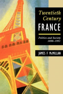 De Gaulle and Twentieth Century France : Politics and Society 1898-1991, Paperback Book