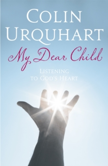 My Dear Child : Listening to God's Heart, Paperback