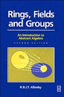 Rings, Fields and Groups : An Introduction to Abstract Algebra, Paperback