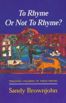 To Rhyme or Not to Rhyme? : Teaching Children to Write Poetry, Paperback
