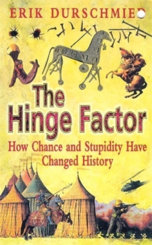 The Hinge Factor : How Chance and Stupidity Have Changed History, Paperback