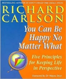 You Can be Happy No Matter What : Five Principles for Keeping Life in Perspective, Paperback