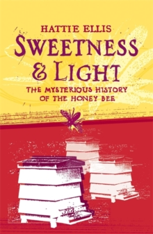 Sweetness and Light : The Mysterious History of the Honey Bee, Paperback Book