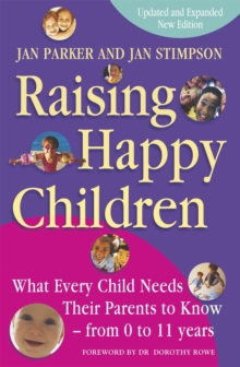 Raising Happy Children : What Every Child Needs Their Parents to Know - From 0 to 11 Years, Paperback