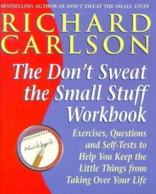 "The "" Don't Sweat the Small Stuff...and it's All Small Stuff : Exercises, Questions and Self-tests to Help You Keep the Little Things from Taking Over Your Life Workbook, Paperback"