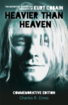 Heavier Than Heaven : The Biography of Kurt Cobain, Paperback