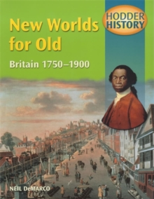 Hodder History: New Worlds for Old, Britain 1750-1900, Paperback