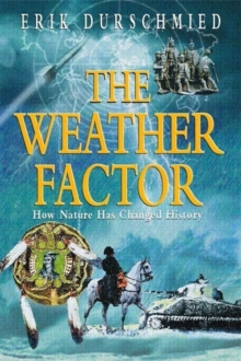 The Weather Factor : How Nature Has Changed History, Paperback Book