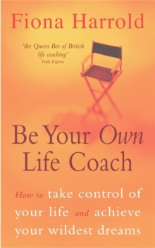 Be Your Own Life Coach : How to Take Control of Your Life and Achieve Your Wildest Dreams, Paperback Book
