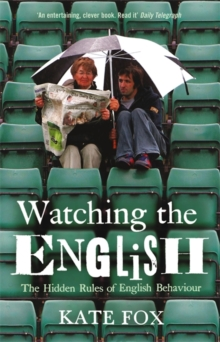 Watching the English : The Hidden Rules of English Behaviour, Paperback