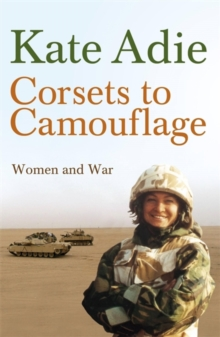 Corsets to Camouflage : Women and War, Paperback