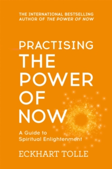 Practising the Power of Now : Meditations, Exercises and Core Teachings from the Power of Now, Paperback