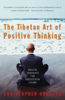 The Tibetan Art of Positive Thinking : Skilful Thoughts for Successful Living, Paperback