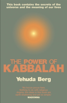 The Power of Kabbalah : This Book Contains the Secrets of the Universe and the Meaning of Our Lives, Paperback