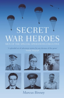 Secret War Heroes : The Men of Special Operations Executive, Paperback Book