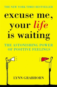 Excuse Me, Your Life is Waiting : The Power of Positive Feelings, Paperback