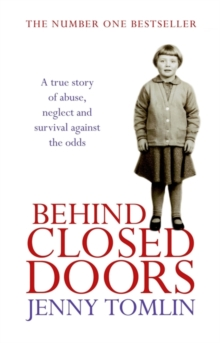 Behind Closed Doors : A True Story of Abuse, Neglect and Survival Against the Odds, Paperback