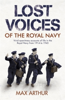 Lost Voices of the Royal Navy : Vivid Eyewitness Accounts of Life in the Royal Navy from 1914-1945, Paperback