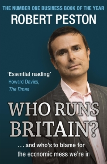 Who Runs Britain? : and Who's to Blame for the Economic Mess We're in, Paperback Book
