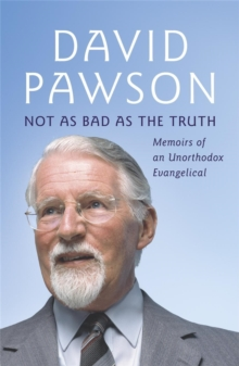 Not as Bad as the Truth : The Musings and Memoirs of David Pawson, Paperback