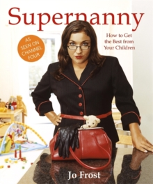 Supernanny : How to Get the Best from Your Children, Paperback