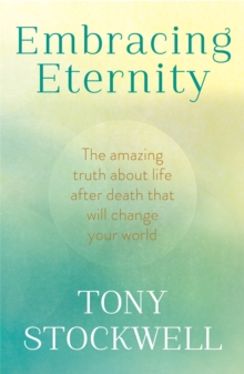 Embracing Eternity : The Amazing Truth About Life After Death That Will Change Your World, Paperback