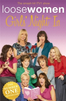 Loose Women Girls' Night in : Heartfelt Advice, Inspired Innuendo and Toe-curling Confessions, Paperback