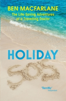 Holiday SOS : The Life-saving Adventures of a Holiday Doctor, Paperback Book