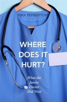 Where Does it Hurt? : What the Junior Doctor Did Next, Paperback