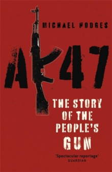 AK47 : The Story of the People's Gun, Paperback Book