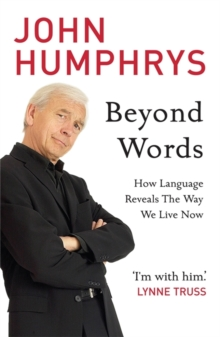 Beyond Words : How Language Reveals the Way We Live Now, Paperback